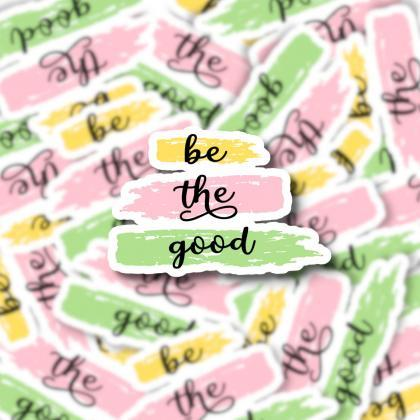 Be The Good Sticker | Laptop Sticke..
