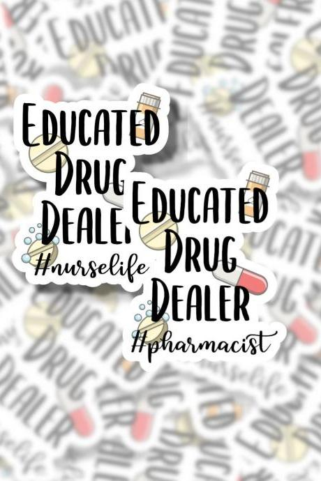 Educated Drug Dealer Sticker | Nurse Sticker | Pharmacist Sticker | ER Nurse | Nurse Gift | Water Bottle Sticker | Hydro Flask Sticker