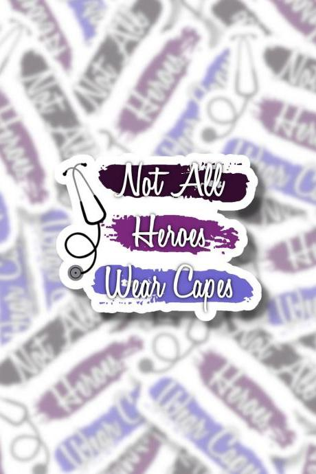 Not All Heroes Wear Capes Sticker | Nurse Sticker | Doctor Sticker | Healthcare Sticker | Medical Sticker | Laptop Sticker | Small Gift
