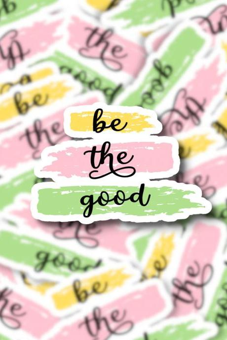 Be The Good Sticker | Laptop Sticker | Hydro Flask Sticker | Yeti Sticker | Water Bottle Sticker | Planner Sticker | Quote Sticker